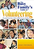 The Busy Family's Guide to Volunteering: Do Good, Have Fun, Make a Difference as a Family!