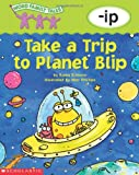 Word Family Tales (-ip: Take A Trip To Planet Blip) (0439262518) by Einhorn, Kama