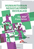 img - for Humanitarian Negotiations Revealed: The MSF Experience (Columbia/Hurst) book / textbook / text book