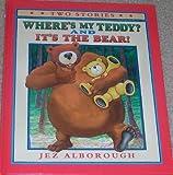 Where's My Teddy? and It's the Bear! Jez Alborough