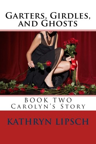 Garters, Girdles, and Ghosts: Carolyn's Story (Volume 2) PDF