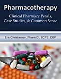 Pharmacotherapy: Improving Medical Education Through Clinical Pharmacy Pearls, Case Studies, and Common Sense