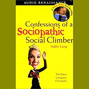 Confessions of a Sociopathic Social Climber Audiobook