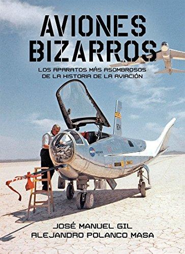 Aviones Bizarros.: Los aparatos más asombrosos de la Historia de la aviación