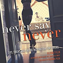 Never Say Never: Tips, Tricks, and Erotic Inspiration for Lovers (       UNABRIDGED) by Alison Tyler, Barbara Pizio Narrated by Jullian Kline