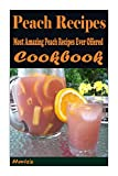 Peach Recipes (English Edition) : Most Amazing Peach Recipes Ever Offered Cookbook