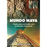 Mundo maya: Todas las claves para conocer un pueblo único en la Historia. Una civilización que descifró con sorprendente...