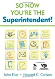 So Now Youre the Superintendent! by Eller, John F., Carlson, Howard C. [2008]