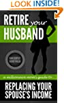 Retire Your Husband: A Millionaire Mo...