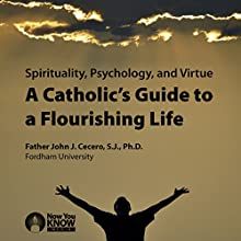 Spirituality, Psychology and Virtue: A Catholic's Guide to a Flourishing Life Lecture Auteur(s) : Fr. John J. Cecero SJ PhD Narrateur(s) : Fr. John J. Cecero SJ PhD