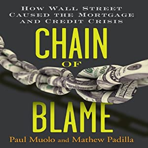 Chain of Blame: How Wall Street Caused the Mortgage and Credit Crisis | [Paul Muolo, Mathew Padilla]