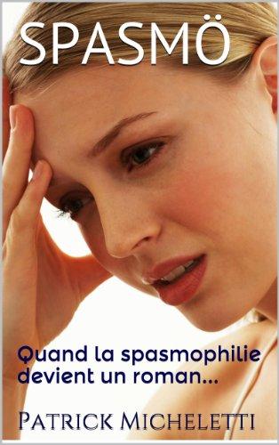 SPASMÖ:  Quand la spasmophilie devient un roman... (French Edition)
