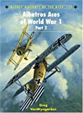 Albatros Aces of World War 1 Part 2 (Aircraft of the Aces) (v. 2)