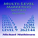 Multilevel Marketing Success Manual: Build a Retirement Plan That Keeps Growing, Volume 1 (       UNABRIDGED) by Michael Mathiesen Narrated by Michael Mathiesen