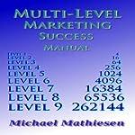 Multilevel Marketing Success Manual: Build a Retirement Plan That Keeps Growing, Volume 1 | Michael Mathiesen