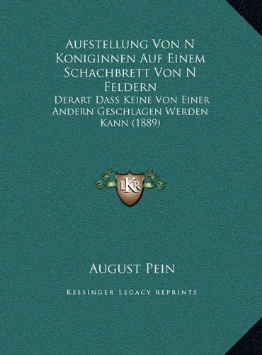 Aufstellung Von N Koniginnen Auf Einem Schachbrett Von N Feldern: Derart Dass Keine Von Einer Andern Geschlagen Werden Kann (1889)