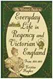 Writer's Guide to Everyday Life in Regency and Victorian England from 1811-1901 (158297280X) by Hughes, Kristine