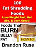 img - for 100 Fat Shredding Foods: How To Lose Weight Fast, How to Get Abs, & Look Great! book / textbook / text book