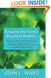 Keeping the Family Business Healthy: How to Plan for Continuing Growth, Profitability, and Family Leadership (Family Business Publications)