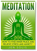 Meditation: How to Find Inner Peace and Relieve Stress and Anxiety (Meditation for Beginners, Mindfulness,Transcendental Meditation)