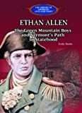 Ethan Allen: The Green Mountain Boys, and Vermont's Path to Statehood (Library of American Lives and Times)