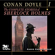The Complete Stories of Sherlock Holmes, Volume 1 (       UNABRIDGED) by Sir Arthur Conan Doyle Narrated by Charlton Griffin