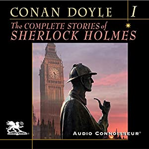 The Complete Stories of Sherlock Holmes, Volume 1 Hörbuch