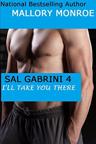 Mallory Monroe - Sal Gabrini 4: I'll Take You There (The Gabrini Men Series Book 7)