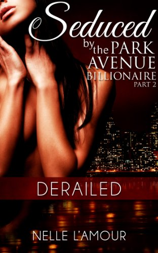 derailed-seduced-by-the-park-avenue-billionaire-book-2-english-edition