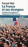 La France et ses étrangers: L'aventure d'une politique de l'immigration de 1938 à nos jours