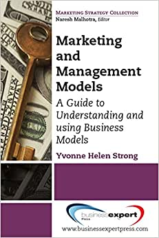 Marketing And Management Models: A Guide To Understanding And Using Business Models (Marketing Strategy Collection)
