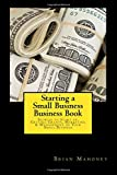 Starting a Small Business Business Book: Secrets to Start up, Getting Grants, Marketing & Management of Your Small Business