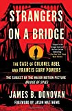 Strangers on a Bridge: The Case of Colonel Abel and Francis Gary Powers