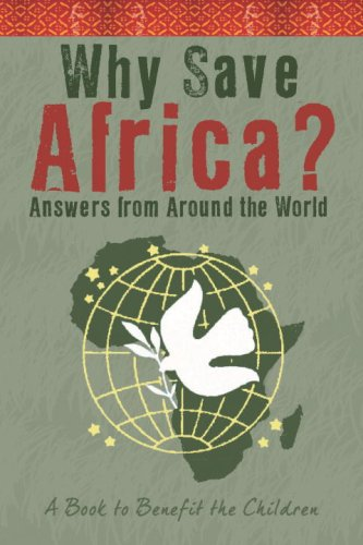 Why Save Africa?: Answers from Around the World. A Book to Benefit the Children. (Little Book. Big Idea.)