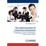 The implementation of Continuous Assessment: An investigation of Continuous Assessment (CA) in Social Studies,...