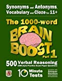 Synonyms and Antonyms, Vocabulary and Cloze: The 1000 Word 11+ Brain Boost Part 1: 500 CEM style Verbal Reasoning Exam Paper Questions in 10 Minute Tests (11+ Exam Preparation)