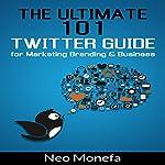 The Ultimate 101 Twitter Guide for Marketing, Branding, & Business | Neo Monefa