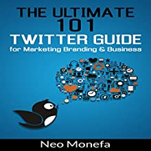 The Ultimate 101 Twitter Guide for Marketing, Branding, & Business (       UNABRIDGED) by Neo Monefa Narrated by Stephanie Quinn