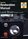 Lindsay Porter Land Rover Series I, II and III Restoration Manual (Haynes Restoration Manuals)
