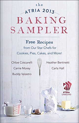 The Atria 2013 Baking Sampler: Recipes from Our Star Chefs for Cookies, Pies, Cakes, and More