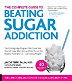 img - for The Complete Guide to Beating Sugar Addiction: The Cutting-Edge Program That Cures Your Type of Sugar Addiction and Puts You on the Road to Feeling Great--and Losing Weight! book / textbook / text book
