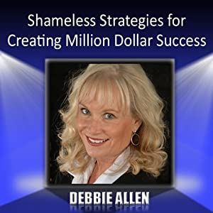Shameless Strategies for Creating Million-Dollar Success | [Debbie Allen]