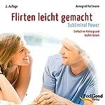 Flirten leicht gemacht - Subliminal   Annegret Hartmann