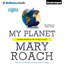 My Planet: Finding Humor in the Oddest Places (       UNABRIDGED) by Mary Roach Narrated by Angela Dawe