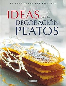 Ideas para la Decoracion de Platos: Tecnicas y Realizacion
