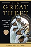 Image of The Great Theft: Wrestling Islam from the Extremists