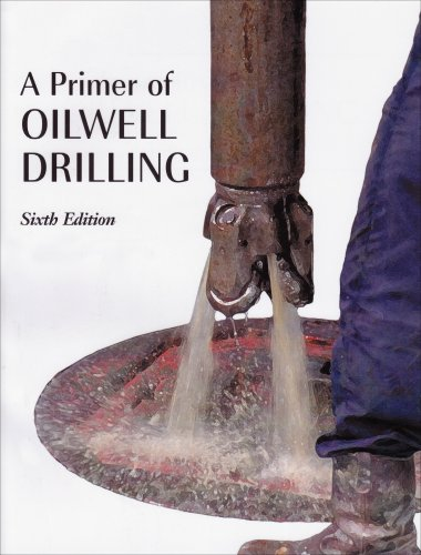 A Primer of Oilwell Drilling: A Basic Text of Oil and Gas...