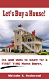 Lets Buy a House! - The Ins and Outs to Know for a First Time Home Buyer.