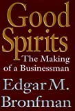 By Edgar M. Bronfman Good Spirits [Hardcover]