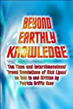 img - for Beyond Earthly Knowledge: The Time and Interdimensional Travel Revelations of Rick Lipani as Told to and Written by Patricia Griffin Ress by Ress, Patricia Griffin (2009) Paperback book / textbook / text book